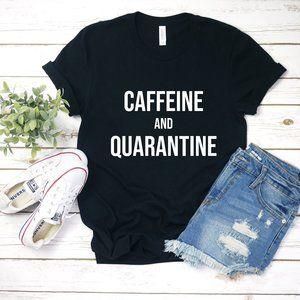 Caffeine and Quarantine T-Shirt